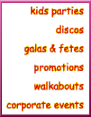 Parties, discos, galas, walkabout,promotions